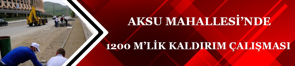 AKSU MAHALLESİ'NDE 1200 M'LİK KALDIRIM ÇALIŞMASI